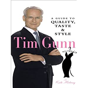 Tim Gunn : A Guide to Quality, Taste & Style