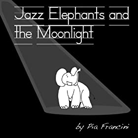 Jazz Elephants and the Moonlight: Pia-Angela Francini: MP3 Downloads