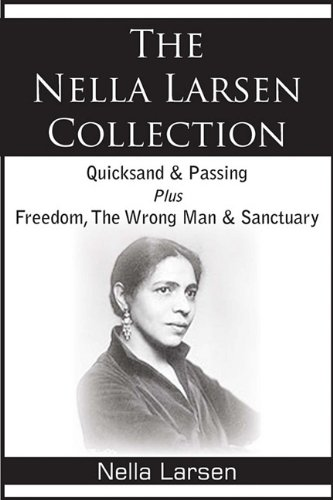 The Nella Larsen Collection; Quicksand, Passing, Freedom, The Wrong Man,