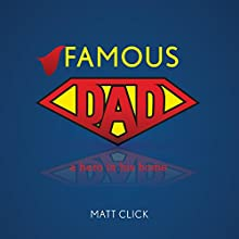 Famous Dad: A Hero in His Home Audiobook by Matt Click Narrated by James H Kiser