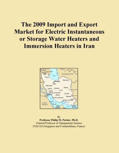 The 2009 Import And Export Market For Electric Instantaneous Or Storage Water Heaters And Immersion Heaters In Iran