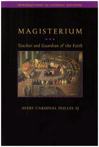 Magisterium: Teacher and Guardian of the Faith, AVERY CARDINAL DULLES,  SJ