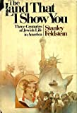 The Land That I Show You: Three Centuries of Jewish Life in America (0385024452) by Feldstein, Stanley