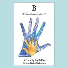 B (       UNABRIDGED) by Sarah Kay Narrated by Sarah Kay