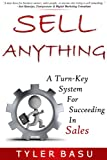 Sell Anything: A Turn-Key System For Succeeding In Sales