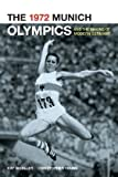 Kay Schiller The 1972 Munich Olympics and the Making of Modern Germany (Weimar & Now: German Cultural Criticism)