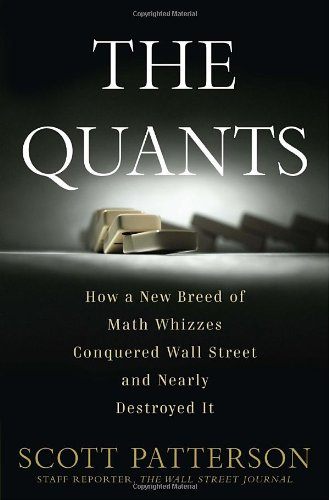 The Quants: How a New Breed of Math Whizzes Nearly Destroyed the World