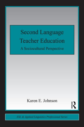 Second Language Teacher Education: A Sociocultural Perspective (ESL & Applied Linguistics Professional Series)