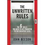 The Unwritten Rules: The Six Skills You Need to Get Promoted to the Executive Level ~ John Beeson