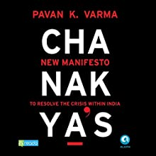 Chanakya's New Manifesto (       UNABRIDGED) by Pavan K. Varma Narrated by Peter Abraham