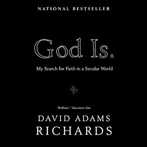 God Is: My Search for Faith in a Secular World | [David Adams Richards]