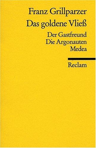 Das goldene Vliess: Dramatisches Gedicht in drei Abteilungen. (Der Gastfreund, Die Argonauten, Medea)