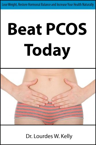 Beat PCOS Today: Lose Weight, Restore Hormonal Balance and Increase Your Health Naturally