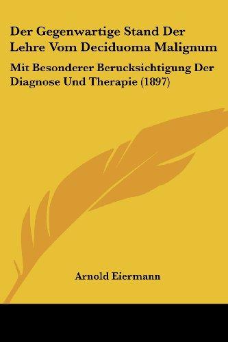 Der Gegenwartige Stand Der Lehre Vom Deciduoma Malignum: Mit Besonderer Berucksichtigung Der Diagnose Und Therapie (1897)