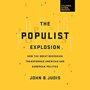 The Populist Explosion: How the Great Recession Transformed American and European Politics Audiobook by John B. Judis Narrated by Coleen Marlo