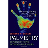 Palmistry: Apprentice to Pro in 24 Hours; The Easiest Palmistry Course Ever Writtenby Johnny Fincham
