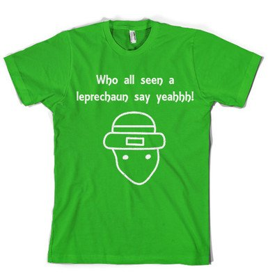 Who All Seen a Leprechaun T-Shirt 