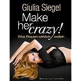 """Make her Crazy: Was Frauen wirklich wollenvon """"Giulia Siegel"""""""