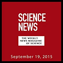 Science News, September 19, 2015  by  Society for Science & the Public Narrated by Mark Moran
