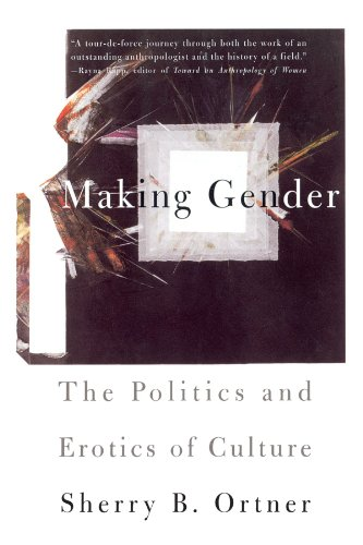 Making Gender: The Politics and Erotics of Culture