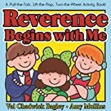 img - for Reverence Begins with Me - A Pull-the-Tab, Lift-the-Flap, Turn-the-Wheel Activity Book! book / textbook / text book