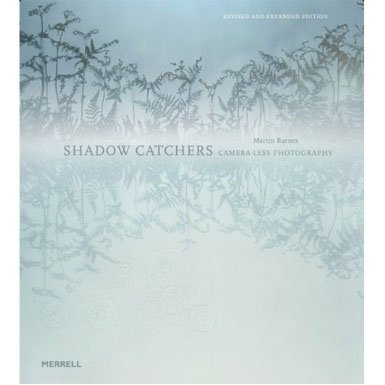 Shadow Catchers: Camera-less Photography (2nd Edition)