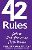 42 Rules for a Web Presence That Wins: Essential Business Strategy for Website and Social Media Success