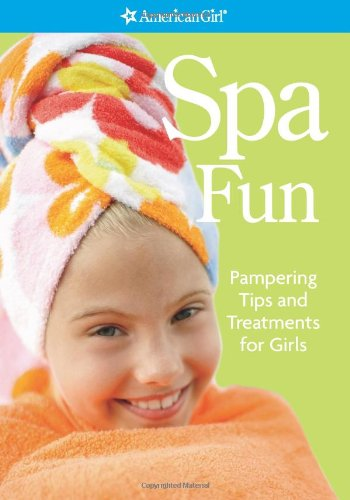 Spa Fun: Pampering Tips and Treatments for Girls (American Girl Library)