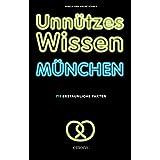 Unnützes Wissen München: 711 erstaunliche Fakten