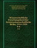 Wissenschaftliche Forschungsberichte: Geisteswissenschaftliche Reihe, 1914-1920: 4-6
