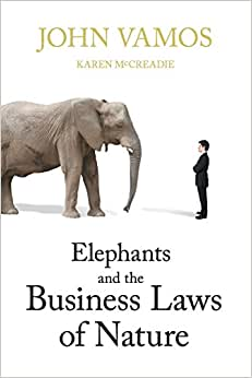 Elephants And The Business Laws Of Nature And How To Manage Them To Help You And Your Business Realise Full Potential