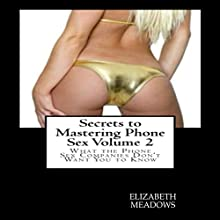 Secrets to Mastering Phone Sex Volume 2: What the Phone Sex Companies Don't Want You to Know (       UNABRIDGED) by Elizabeth Meadows Narrated by Trevor Clinger
