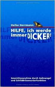 Hilfe, ich werde immer dicker!: Heike Herrmann