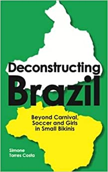Deconstructing Brazil: Beyond Carnival, Soccer And Girls In Small Bikinis