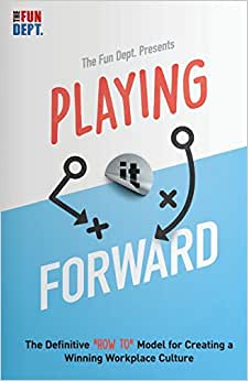 Playing It Forward: The Definitive How To Model For Creating A Winning Workplace Culture