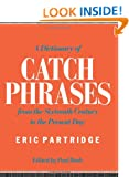 A Dictionary of Catch Phrases: British and American from the Sixteenth Century to the Present Day