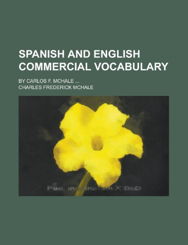 Spanish and English Commercial Vocabulary; By Carlos F. McHale ...