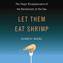 Let Them Eat Shrimp: The Tragic Disappearance of the Rainforests of the Sea (       UNABRIDGED) by Kennedy Warne Narrated by Kevin Young