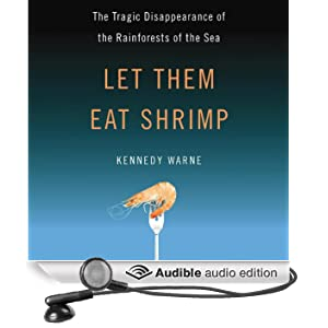 Let Them Eat Shrimp: The Tragic Disappearance of the Rainforests of the Sea (Unabridged)