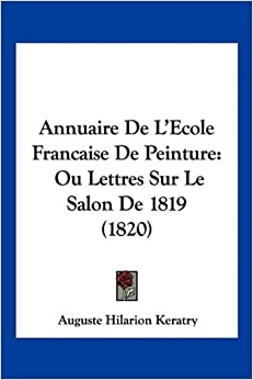 Annuaire De L'Ecole Francaise De Peinture: Ou Lettres Sur Le Salon De