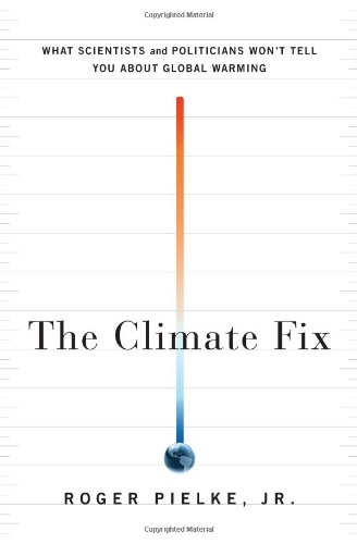 The Climate Fix: What Scientists and Politicians Won't...