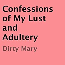 Confessions of My Lust and Adultery (       UNABRIDGED) by Dirty Mary Narrated by Jay Cart