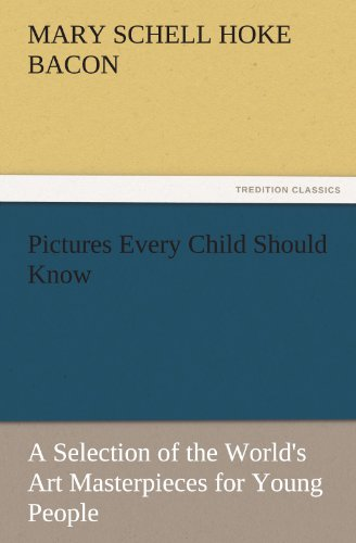 Pictures Every Child Should Know A Selection of the World's Art Masterpieces for Young People (TREDITION CLASSICS)