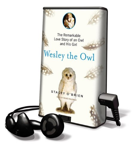 Wesley The Owl: The Remarkable Love Story Of An Owl And His Girl [With Earbuds] (Playaway Children)