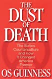 The Dust of Death: The Sixties Counterculture and How It Changed America Forever