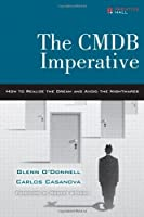The CMDB Imperative: How to Realize the Dream and Avoid the Nightmares Front Cover