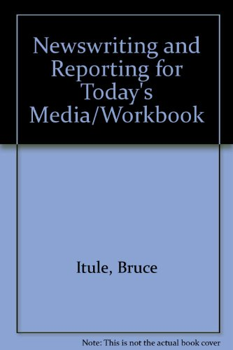 Newswriting and Reporting for Today's Media/Workbook