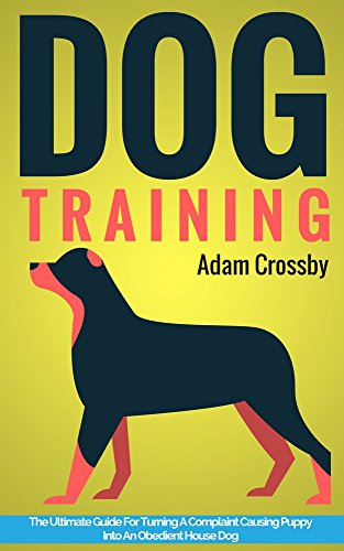 Dog Training: Dog Training Guide for Turning a Complaint Causing Puppy into An Obedient House Dog (Dog Training Guides Book 1) (Service Dogs Training compare prices)