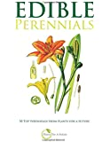 Edible Perennials: 50 Top perennials from plants for a future