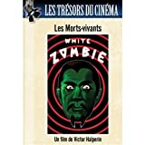 echange, troc Les Trésors du cinéma : Les Morts-vivants (White Zombie) - Bela Lugosi